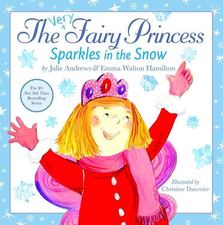 The Very Fairy Princess Sparkles in the Snow By Andrews, Julie/ Hamilton, Emma Walton/ Davenier, Christine (ILT)