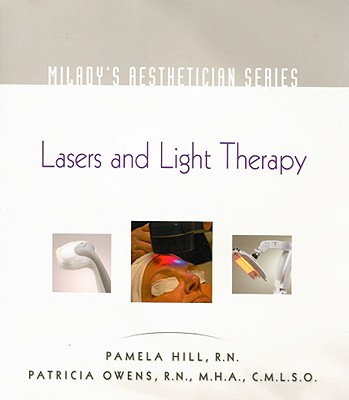 Milady's Aesthetician Series Lasers and Light Therapy By Hill, Pamela/ Owens, Patricia