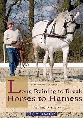 Long Reining to Break Horses to Harness By Von Senden, Heinrich Freiherr